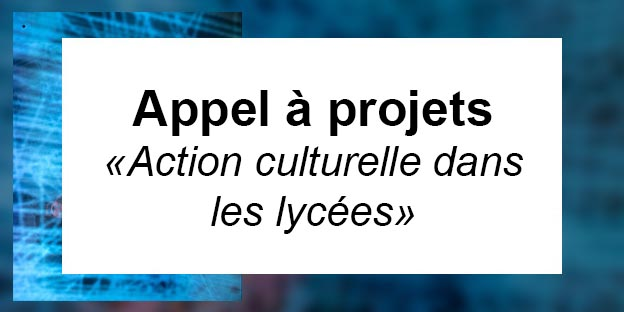 Appel à projets «Action culturelle dans les lycées»